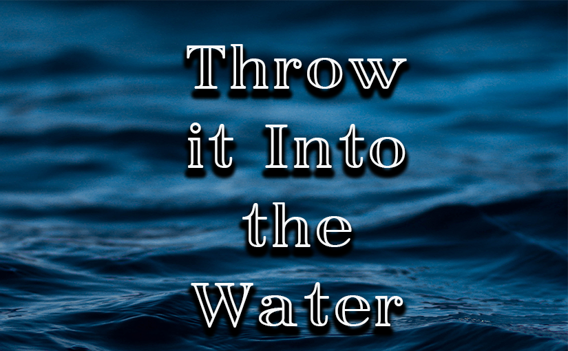 Throw it 'Into the Water'